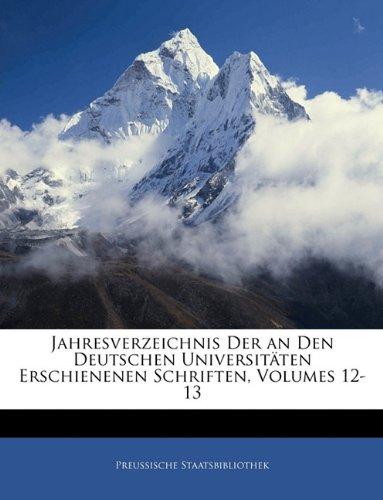 Jahresverzeichnis Der an Den Deutschen Universit Ten Erschienenen Schriften, Volumes 12-13