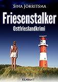 Friesenstalker. Ostfrieslandkrimi (Mona Sander und Enno Moll ermitteln 6) von Sina Jorritsma