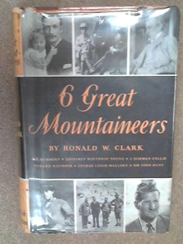 Six Great Mountaineers. Edward Whymper, A. F. Mummery, J. Norman Collie, George Leigh-Mallory, Geoffrey Winthrop Young, Sir John Hunt. With portraits