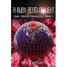 A Ruby Beam of Light (Dark World Chronicles Book 1)