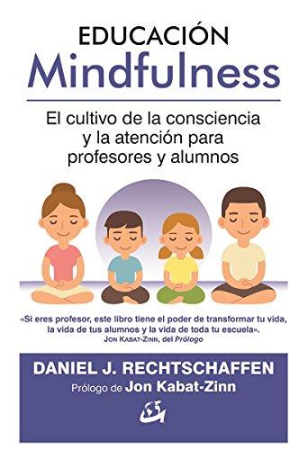 Educación Mindfulness : El Cultivo De La Consciencia Y La Atención Para Profesores Y Alumnos
