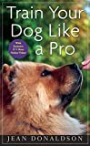Train Your Dog Like a Pro by Jean Donaldson (2010-05-01)