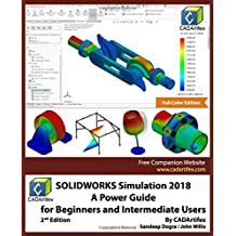 SOLIDWORKS Simulation 2018: A Power Guide for Beginners and Intermediate Users: Full Color Edition