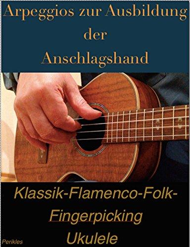 Arpeggios zur Ausbildung der Anschlagshand für Ukulele: Klassik-Flamenco-Folk-Fingerpicking