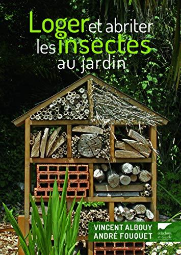 Loger et abriter les insectes au jardin par Andre Fouquet