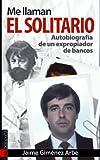 Me llaman El Solitario: Autobiografía de un expropiador de bancos (Orreaga)