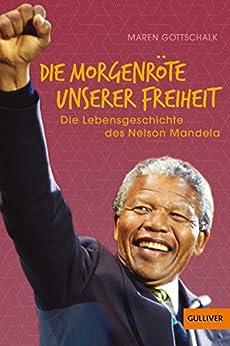 »Die Morgenröte unserer Freiheit«: Die Lebensgeschichte des Nelson Mandela