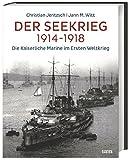 Der Seekrieg 1914-1918: Die Kaiserliche Marine im Ersten Weltkrieg - Jann M. Witt, Christian Jentzsch