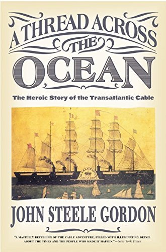 A Thread Across the Ocean: The Heroic Story of the Transatlantic Cable by John Steele Gordon (2003-07-01)