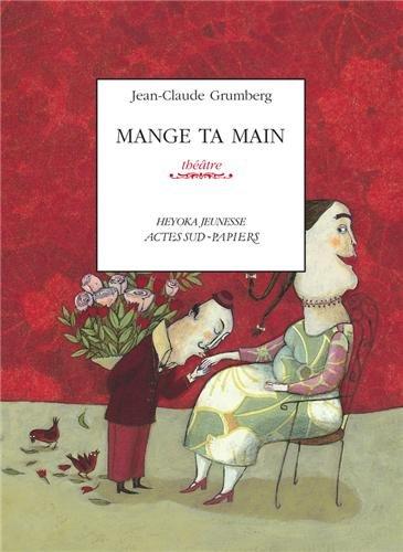 Mange ta main : Un conte pour enfants précoces ou adultes attardés par Jean-Claude Grumberg