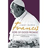 Francis: Pope of Good Promise: From Argentina's Bergoglio to the World's Francis (English Edition)