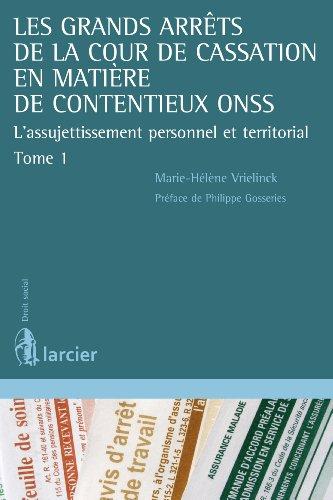 Les grands arrêts de la Cour de cassation en matière de contentieux ONSS: L'assujetissement personnel et territorial (tome 1) (Droit social) (French Edition)