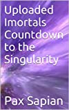 Uploaded Imortals Countdown to the Singularity (Zero Hour Book 1) (English Edition)
