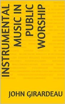 Instrumental Music In Public Worship (English Edition) di [Girardeau, John]