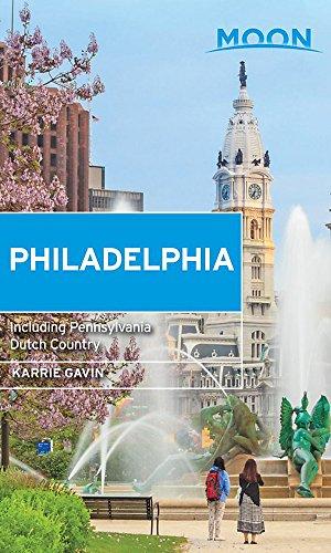 Moon Philadelphia: Including Pennsylvania Dutch Country (Travel Guide)