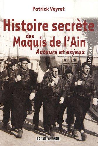 Histoire secrète des maquis de l'Ain : Acteurs et enjeux (1942-1944)