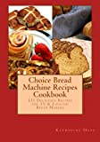 Best Bread Recipes - Choice Bread Machine Recipes Cookbook 131 Delicious Recipes Review