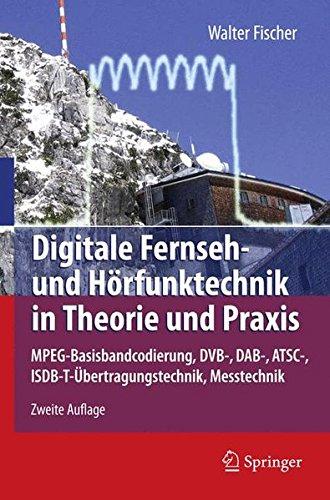 Digitale Fernseh- und Hörfunktechnik in Theorie und Praxis: MPEG-Basisbandcodierung, DVB-, DAB-, ATSC-, ISDB-T-Übertragungstechnik, Messtechnik (Atsc Hdtv Digital)