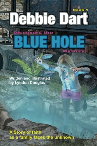 debbie-dart-discovers-the-blue-hole-mystery-a-story-of-faith-as-a-family-faces-the-unknown