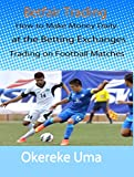 Betfair Trading: How to Make Money Daily at the Betting Exchanges Trading on Football Matches (Betfair Trading Books Book 1) (English Edition)