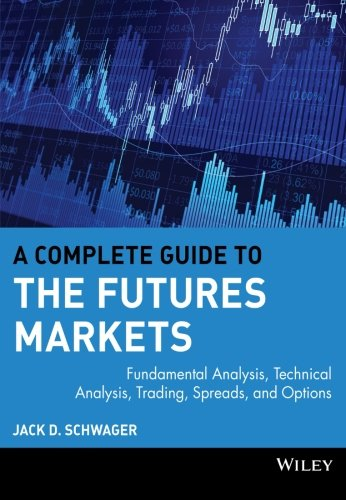 A Complete Guide to the Futures Markets: Fundamental Analysis, Technical Analysis, Trading, Spreads, and Options (Wiley Trading)