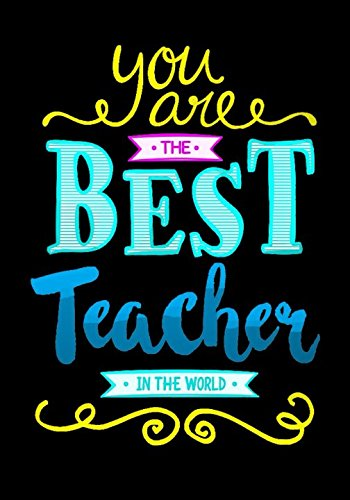 Teacher Notebook: You Are The Best Teacher In The World (Inspirational Teacher's Notebook) por Katie Greene