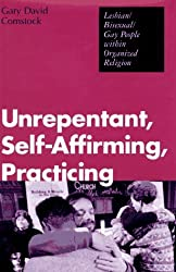 Unrepentant, Self-Affirming, Practicing: Lesbian/Bisexual/Gay People Within Organized Religion by Gary Comstock (1996-05-30)