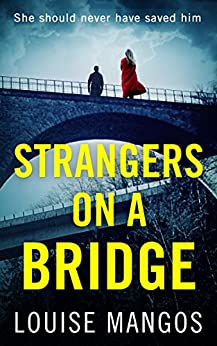 Strangers on a Bridge: A gripping debut psychological thriller! by [Mangos, Louise]
