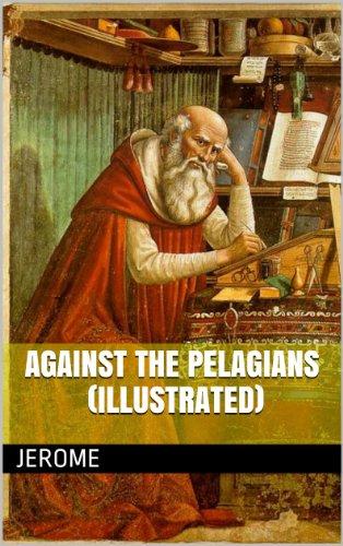Against the Pelagians, by Saint Jerome (Illustrated) por Jerome