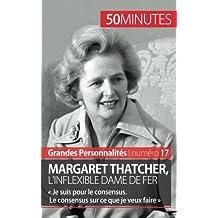 Margaret Thatcher, l'inflexible Dame de fer: « Je suis pour le consensus. Le consensus sur ce que je veux faire »