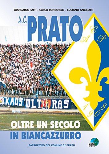 A.C. Prato. Oltre un secolo in biancoazzurro (La biblioteca del Calcio)