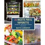 25 ricette per il vaporetto: semplice, deliziose e veloce