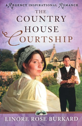The Country House Courtship (A Regency Inspirational Romance) by Linore Rose Burkard (2010-01-01)