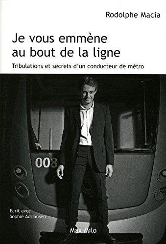 Je vous emmène au bout de la ligne : Tribulations et secrets d'un conducteur de métro par Rodolphe Macia, Sophie Adriansen