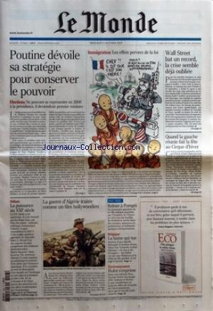 monde-le-no-19499-du-03-10-2007-poutine-devoile-sa-strategie-pour-conserver-le-pouvoir-elections-ne-pouvant-se-representer-en-2008-a-la-presidence-il-deviendrait-premier-ministre-debats-la-puissance-au-xxie-siecle-la-guerre-d-39-algerie-traitee-comme-un-film-hollywoodien-immigration-les-effets-pervers-de-la-loi-retour-a-pompei-belgique-la-haine-qui-tue-environnement-hulot-s-exprime-wall-street-bat-un-record-la-crise-semble-deja-oubliee-quand-la-gauche-reunion-fai