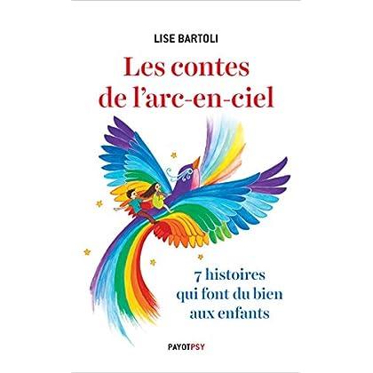 Les Contes de l'arc-en-ciel: 7 histoires qui font du bien aux enfants (Payot Psy)