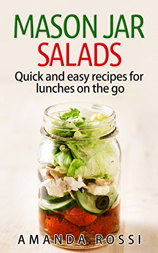 Mason Jar Salads: Quick And Easy Recipes For Lunches On