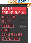 #5: Manage Your Day-to-Day: Build Your Routine, Find Your Focus, and Sharpen Your Creative Mind (The 99U Book Series)