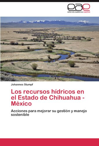 Los Recursos Hidricos En El Estado de Chihuahua -Mexico por Johannes Stumpf