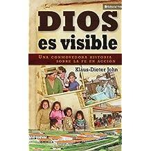 Dios Es Visible: Una Conmovedora Historia Sobre la Fe en Accion