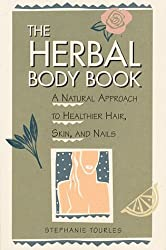 The Herbal Body Book: A Natural Approach to Healthier Hair, Skin, and Nails by Stephanie L. Tourles (1994-01-09)