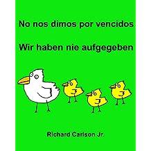 No nos dimos por vencidos Wir haben nie aufgegeben : Libro infantil ilustrado Español (España)-Alemán (Edición bilingüe)