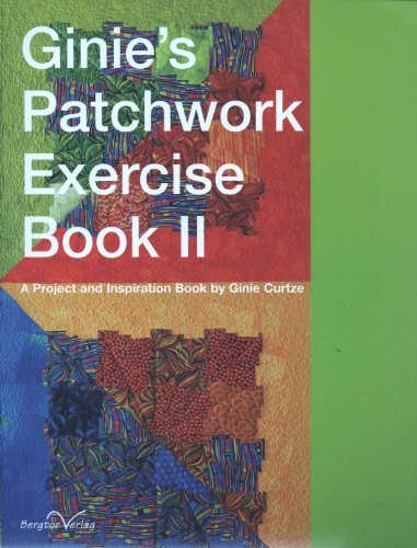 Ginie's Patchwork Exercise Book 2: A Project and Inspiration Book by Ginie Curtze (2004-04-30)