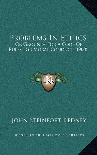 Problems in Ethics: Or Grounds for a Code of Rules for Moral Conduct (1900)