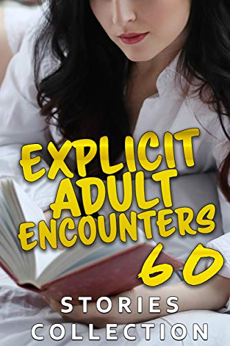 EXPLICIT ADULT ENCOUNTERS (60 STORIES COLLECTION) (English Edition)