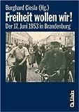 Freiheit wollen wir! Der 17. Juni 1953 in Brandenburg