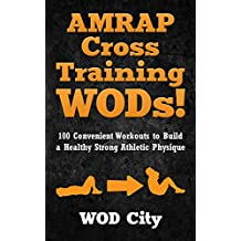 WODs: AMRAP Cross Training WODs! 100 Convenient Workouts to Build a Healthy Strong Athletic Physique (Bodyweight Training, Kettlebell Workouts, Strength Home Workout, Gymnastics) (English Edition)