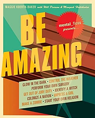 Be Amazing: Catch a Giant Squid, Start Your Own Religion, Walk on Fire, Glow in the Dark, Quit Smoking, Identify a Witch, Perform Your Own Surgery: ... Girl, Make a Zombie, Start Your Own Religion by HarperCollins