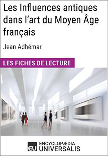 Les Influences antiques dans l'art du Moyen Âge français de Jean Adhémar: Les Fiches de lecture d'Universalis par Encyclopaedia Universalis