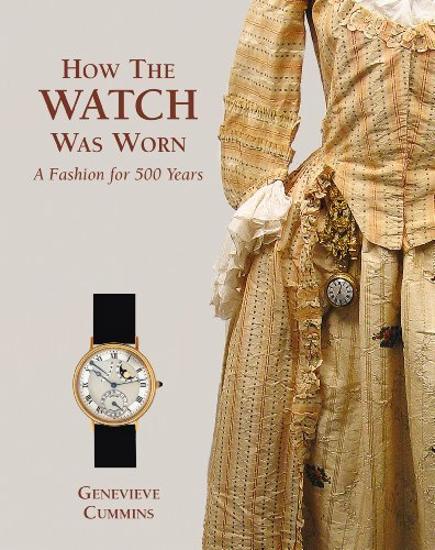 How the Watch was Worn: A Fashion for 500 Years by Genevieve Cummins (2010-06-16)